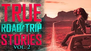 7 True Scary Road Trip Horror Stories (Vol. 2)