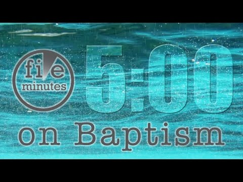 5 Minutes on Baptism