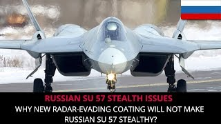 WHY NEW RADAR-EVADING COATING WILL NOT MAKE RUSSIAN SU 57 STEALTHY?