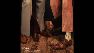 Tora   Bring Me Down (Official Audio)