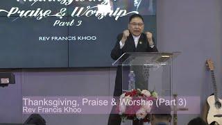 Thanksgiving, Praise & Worship (Part 3)