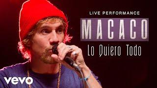 Macaco - Lo Quiero Todo - Live Performance | Vevo