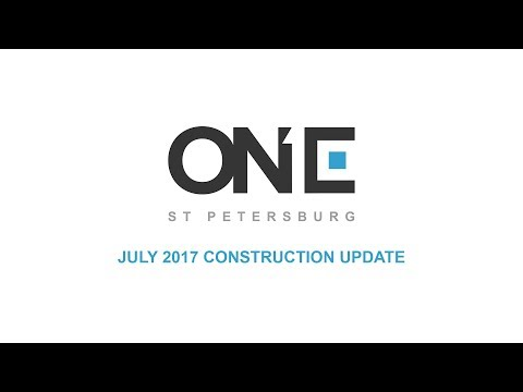 ONE St Petersburg - July 2017 Construction Update