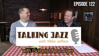 EPISODE 122 TALKING JAZZ with guest Neal Alger
