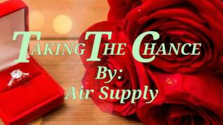 TAKING THE CHANCE ( Lyrics)=Air Supply=