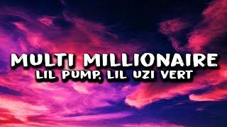 Lil Pump - Multi Millionaire (Lyrics) ft. Lil Uzi Vert