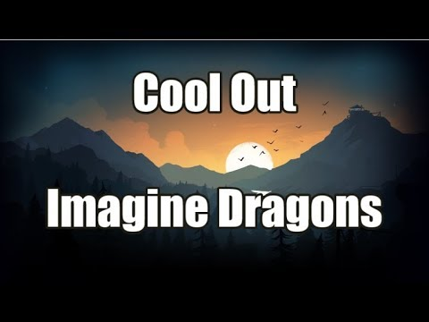 Cool Out - Imagine Dragons | LYRICS