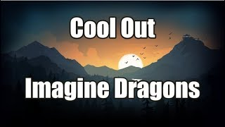 Cool Out   Imagine Dragons | LYRICS