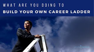 What Are You Doing To Build Your Own Career Ladder   - Jacob Morgan
