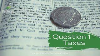 Question 1 – Taxes. Mark 12:13-17