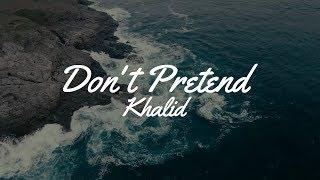 Khalid   Don't Pretend (Lyrics)