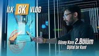 İlk 8K Vlog - Güney Kore 2.Bölüm: Dijital Bir Kent