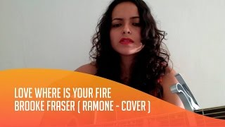 LOVE WHERE IS YOUR FIRE? Brooke Fraser ( RAMONE - COVER ) UNPLUGGED