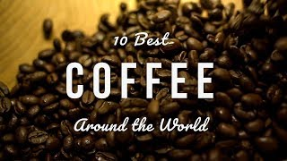 10 Best Coffee Around the World in 2018 | Food and Travel
