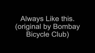 Always Like this (original by bombay bicycle club) by see you yesterday