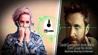 David Guetta feat Anne-Marie - Don't Leave Me Alone  (Bachata Remix by 🎧DJ Ramon🎧)