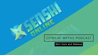 Cosplay Myths Podcast: Skin Care and Makeup