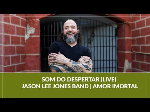 Som do Despertar (LIVE) - Jason Lee Jones Band   Amor Imortal