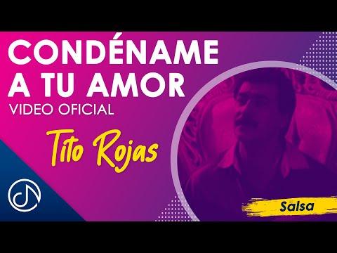 Condename A Tu Amor - Tito Rojas / Official Video