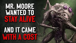 """""""Mr. Moore wanted to stay alive, and it came with a cost"""" Creepypasta"""