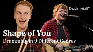 Shape of You (Ed Sheeran) - Drumming in 9 Different Genres