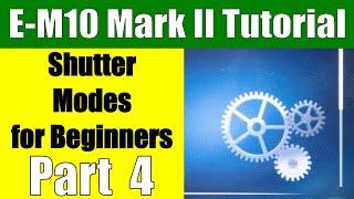 Olympus E-M10 Mark II: Shutter Settings Walkthrough for Beginners Part 4 ep.89