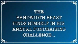 Lucianne.com 2018 Bandwidth Beast Fundraiser