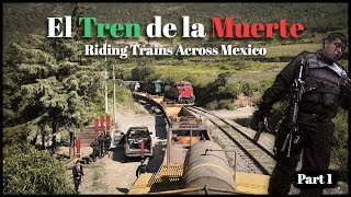 Riding the Train of Death: Freight Hopping Mexico (Part 1)