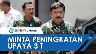 Penanganan Pandemi Dinilai Sudah Baik, Panglima TNI Hadi Tjahjanto Tetap Minta Peningkatan 3T