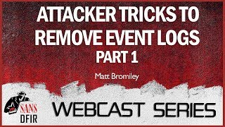 What Event Logs?  Part 1:  Attacker Tricks to Remove Event Logs