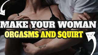 3 Ways to Make Your Woman Multiple Orgasms and Squirt Tonight