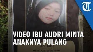 Video Ibu Audri Meminta Anaknya yang Hilang Sejak Juli untuk Pulang, Ini Isi Pesan Terakhir Korban