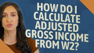 How do I calculate adjusted gross income from w2?