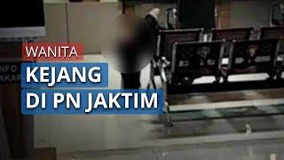 Fakta Sebenarnya soal Video Viral Wanita Kejang-kejang di PN Jakarta Timur