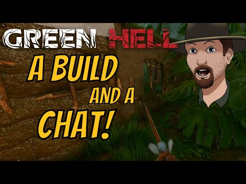 GREEN HELL- A Build and a Chat- S7E28