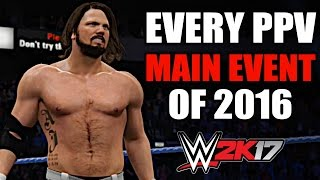 WWE 2K17: Every PPV Main Event of 2016! (Including WWE Network Specials)