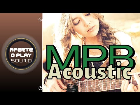 As Melhores Músicas MPB 2021_ The Best Song MPB All Of Time _ Acoustic MPB 2021