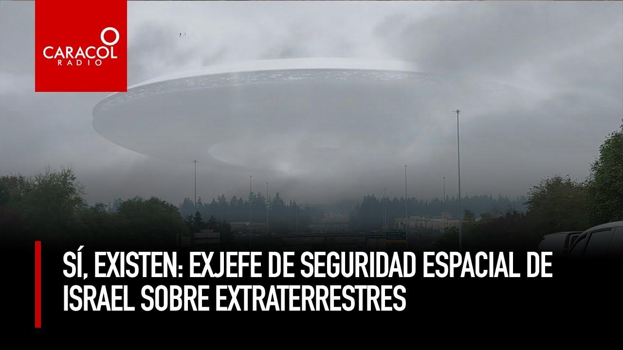 Sí existen: exjefe de seguridad espacial de Israel sobre extraterrestres   Caracol Radio