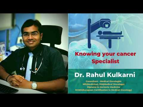 Knowing Your Cancer Specialist By Dr. Rahul Kulkarni