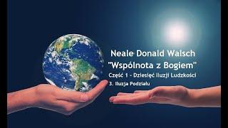 """Neale Donald Walsch """"Wspólnota z Bogiem""""-Część 1-Dziesięć Iluzji Ludzkości # 3. Iluzja Podziału"""