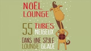 Noel Lounge - BEST CHRISTMAS SONGS - 55 TUBES NEIGEUX DANS UNE STYLE LOUNGE GLACE