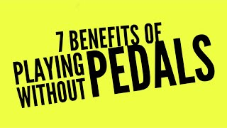 7 Benefits Of Playing Without Pedals