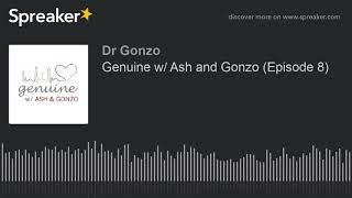 Genuine w/ Ash and Gonzo (Episode 8) A Hickey, Underwear and Dying!