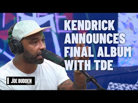 Kendrick's Final Album With TDE   The Joe Budden Podcast