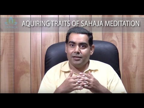 Acquiring the traits of Sahaja meditation