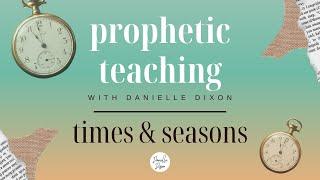 Times & Seasons | Prophetic Teaching | Monday 8th June 2020