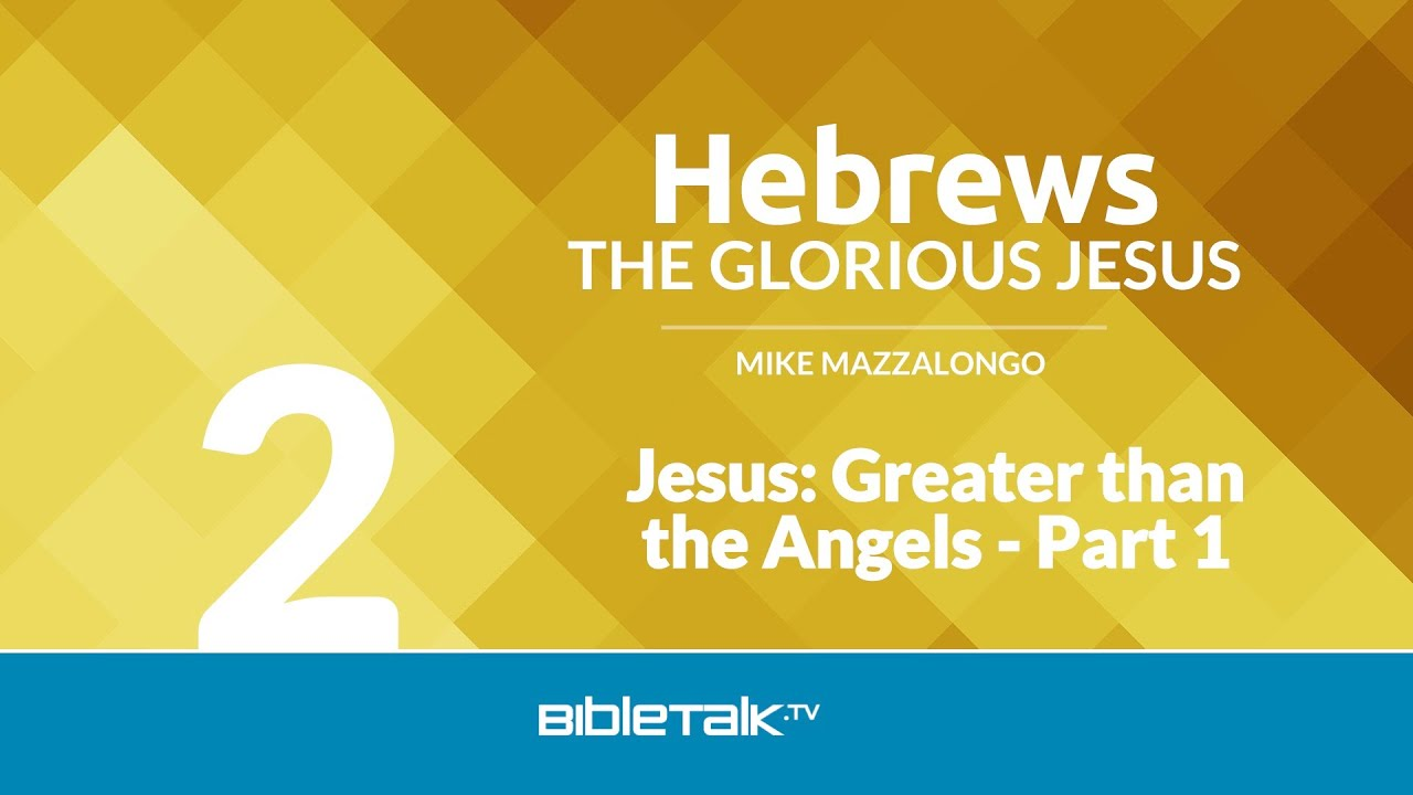 2. Jesus: Greater than the Angels