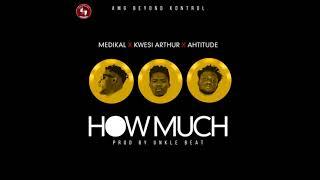 Medikal - How Much ft. Kwesi Arthur & Ahtitude(Ofiicial Lyrics 2018)