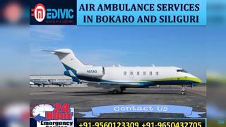 Get Stupendous ICU Care Air Ambulance Services in Bokaro and Siliguri