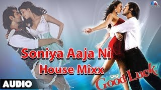 Good Luck : Soniya Aaja Ni (House Mixx) Full Audio Song